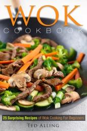 Wok Cookbook - 25 Surprising Recipes of Wok Cooking for Beginners