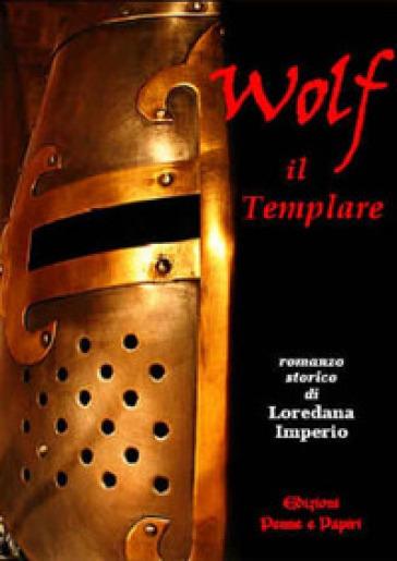 Wolf il templare - Loredana Imperio  