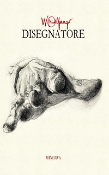 Wolfango disegnatore. Ediz. illustrata - A. Peretti Poggi |