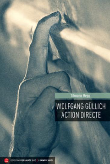 Wolfgang Gullich. Action Directe - Tilmann Hepp   Rochesterscifianimecon.com