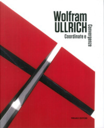 Wolfram Ullrich. Coordinate e convergenze. Ediz. multilingue - Alberto Zanchetta |