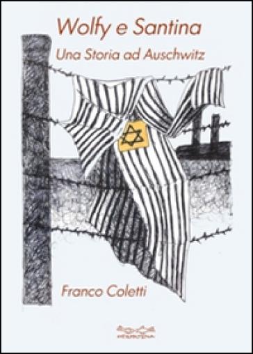 Wolfy e Santina. Una storia ad Auschwitz - Franco Coletti | Kritjur.org