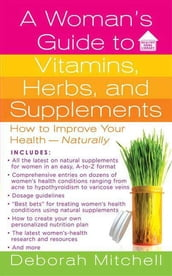 A Woman s Guide to Vitamins, Herbs, and Supplements