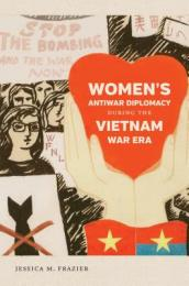 Women s Antiwar Diplomacy During the Vietnam War Era