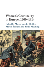Women s Criminality in Europe, 1600-1914