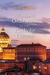 Women s Ordination in the Catholic Church