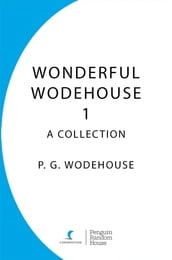 Wonderful Wodehouse 1: A Collection