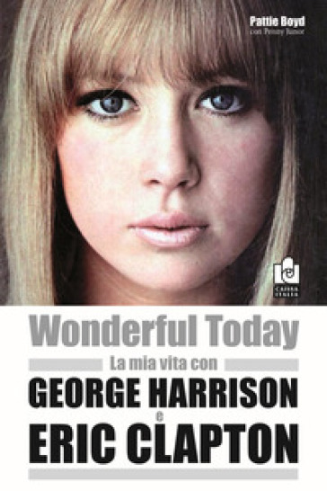 Wonderful today. La mia vita con George Harrison ed Eric Clapton - Pattie Boyd  