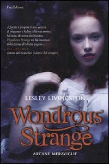 Wondrous strange. Arcane meraviglie - Melissa Marr | Rochesterscifianimecon.com