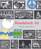 Woodstock  69. Rock revolution. Ediz. illustrata
