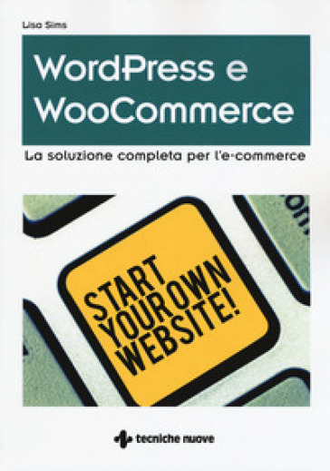Wordpress e WooCommerce. La soluzione completa per l'e-commerce - Lisa Sims | Jonathanterrington.com