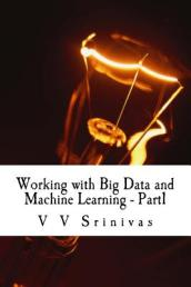 Working with Big Data and Machine Learning - Part1
