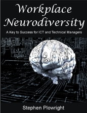 Workplace Neurodiversity: A Key to Success for Ict and Technical Managers