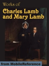 Works Of Charles Lamb And Mary Lamb: The Adventures Of Ulysses, Tales From Shakespeare, Elia And Last Essays Of Elia, Letters, Poems And More (Mobi Collected Works)