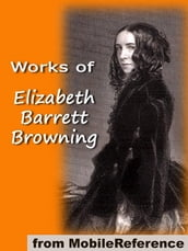 Works Of Elizabeth Barrett Browning: Includes  He Giveth His Beloved Sleep  (Illustrated), Aurora Leigh, Sonnets From The Portuguese, How Do I Love Thee And More (Mobi Collected Works)
