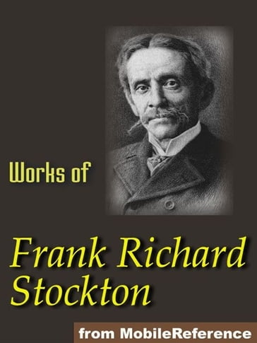 Works Of Frank R. Stockton. Illustrated.: The Bee-Man Of Orn, The Lady, Or The Tiger?, Buccaneers And Pirates Of Our Coasts, A Bicycle Of Cathay, Kate Bonnet, The Romance Of A Pirate's Daughter And Others (Mobi Collected Works)