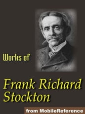 Works Of Frank R. Stockton. Illustrated.: The Bee-Man Of Orn, The Lady, Or The Tiger?, Buccaneers And Pirates Of Our Coasts, A Bicycle Of Cathay, Kate Bonnet, The Romance Of A Pirate
