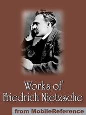 Works Of Friedrich Wilhelm Nietzsche: Including The Birth Of Tragedy, On Truth And Lies In A Nonmoral Sense, The Untimely Meditations, Human, All Too Human And More. (Mobi Collected Works)