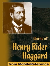Works Of Henry Rider Haggard: King Solomon s Mines, The People Of The Mist, She, Cleopatra, The Virgin Of The Sun, Allan Quatermain Series, Morning Star, Ayesha Series & More (Mobi Collected Works)