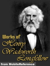 Works Of Henry Wadsworth Longfellow: (100+ Works) Includes The Song Of Hiawatha, Evangeline, Translation Of Dante s The Divine Comedy, And More. (Mobi Collected Works)