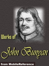 Works Of John Bunyan: The Pilgrim s Progress, The Holy War, The Life And Death Of Mr. Badman, The Heavenly Footman And More. (Mobi Collected Works)