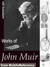 Works Of John Muir: The Mountains Of California, The Grand Canon Of The Colorado, Stickeen, The Yosemite, The Story Of My Boyhood And Youth, Travels In Alaska And Steep Trails (Mobi Collected Works)