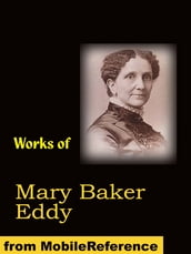 Works Of Mary Baker Eddy: Science And Health, With Key To The Scriptures, No And Yes, Rudimental Divine Science, Poems And More (Mobi Collected Works)
