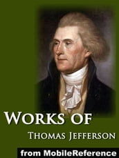 Works Of Thomas Jefferson: The Jefferson Bible, Autobiography, Inaugural Addresses, State Of The Union Addresses, Memoir, Correspondence, And Miscellanies And The Writings Of Thomas Jefferson Vol. 6 (Illustrated) (Mobi Collected Works)