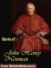 Works of John Henry Newman: Apologia Pro Vita Sua, Loss and Gain, The Idea of a University Defined and Illustrated, Callista (Mobi Collected Works)