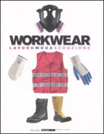 Workwear. Lavoro moda seduzione. Catalogo della mostra (Firenze, 14 gennaio-8 febbraio 2009). Ediz. illustrata - O. Toscani  