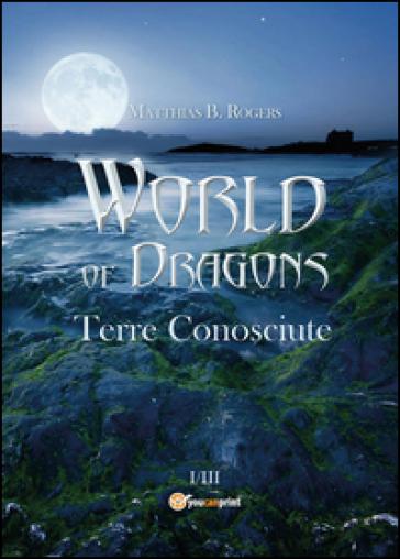 World of Dragons. Terre conosciute - Matthias B. Rogers pdf epub