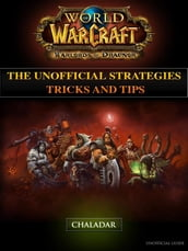 World of Warcraft Warlords of Draenor the Unofficial Strategies Tricks and Tips