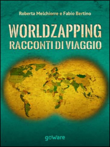 World zapping. Racconti di viaggio - Fabio Bertino |