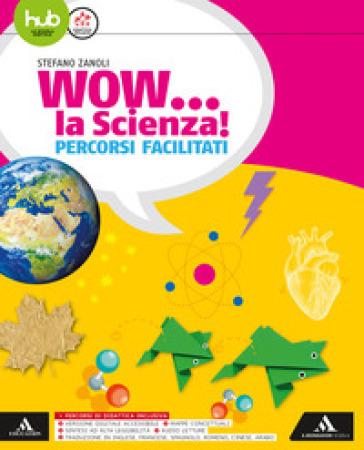 Wow la scienza. Percorsi facilitati. Per la Scuola media. Con e-book. Con espansione online - Stefano Zanoli |
