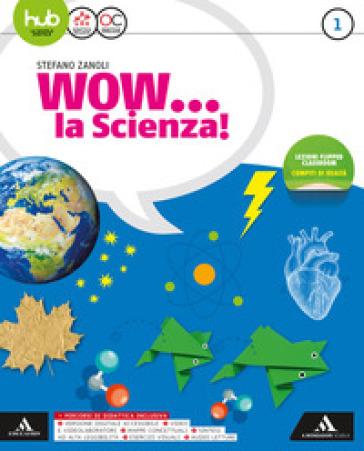 Wow la scienza. Per la Scuola media. Con e-book. Con espansione online. 1. - Stefano Zanoli |