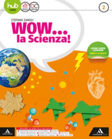 Wow... la scienza. Per la Scuola media. Con e-book. Con 2 espansioni online. 2. - Stefano Zanoli |