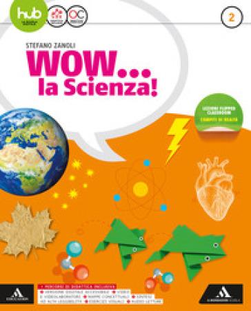 Wow... la scienza. Per la Scuola media. Con e-book. Con espansione online. 2. - Stefano Zanoli |