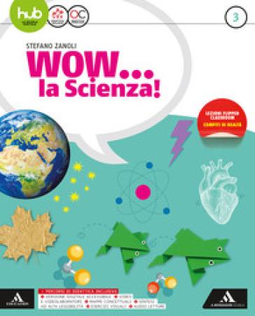 Wow... la scienza. Per la Scuola media. Con e-book. Con espansione online. Con Libro: Vulcani, terremoti e tettonica. 3. - Stefano Zanoli | Thecosgala.com