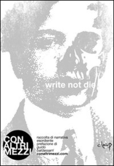 Write not die. Raccolta di narrativa esordiente