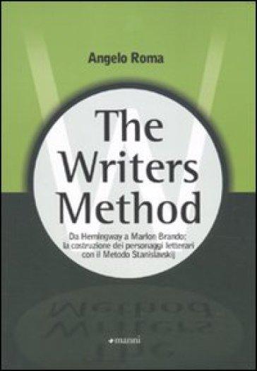 Writers method. Da Hemingway a Marlon Brando: la costruzione dei personaggi letterari con il metodo Stanislavskij (The) - Angelo Roma   Rochesterscifianimecon.com