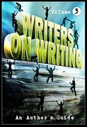 Writers on Writing Vol.3: An Author s Guide