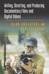 Writing, Directing, and Producing Documentary Films and Digital Videos: Fifth Edition