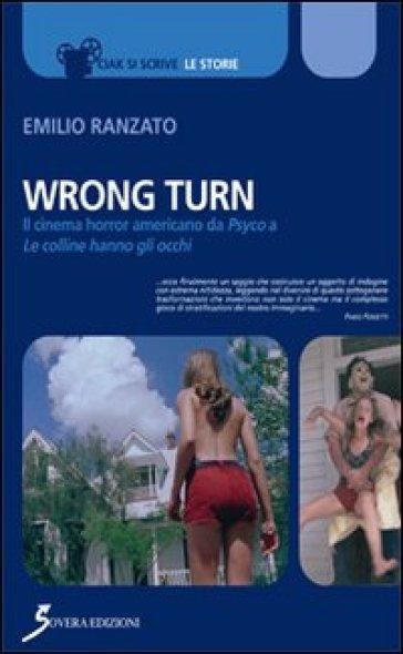 Wrong Turn. Cinema horror americano da «Psyco» a «Le colline hanno gli occhi» - Emilio Ranzato |