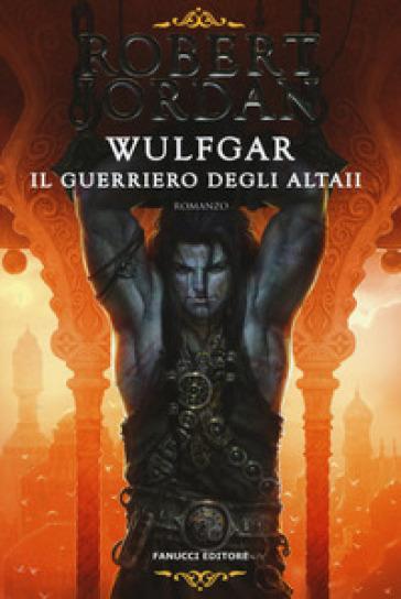 Wulfgar. Il guerriero degli Altaii - Robert Jordan | Jonathanterrington.com
