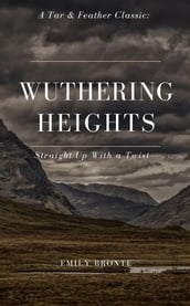Wuthering Heights (Annotated): A Tar & Feather Classic: Straight Up with a Twist