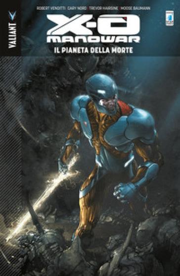 X-O Manowar. 3: Il pianeta della morte - Robert Venditti |