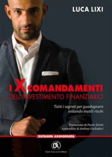 I X comandamenti dell'investimento finanziario. Tutti i segreti per guadagnare evitando inutili rischi - Luca Lixi | Thecosgala.com