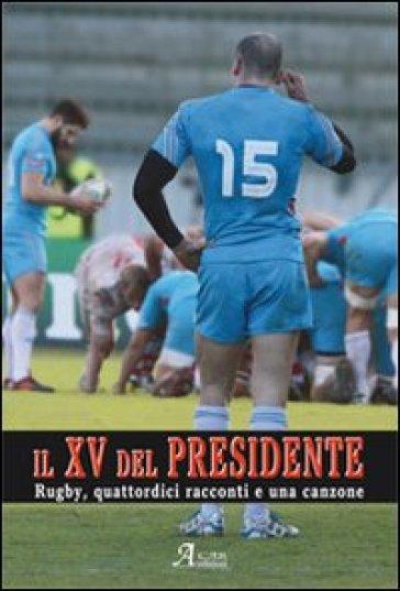Il XV del presidente. Rugby, 14 racconti ed una canzone