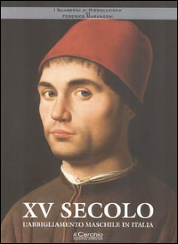 XV secolo. L'abbigliamento maschile in Italia - Federico Marangoni  