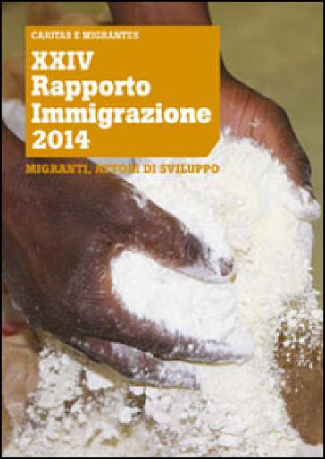 XXIV Rapporto Immigrazione 2014. Migranti, attori di sviluppo - Caritas italiana | Rochesterscifianimecon.com